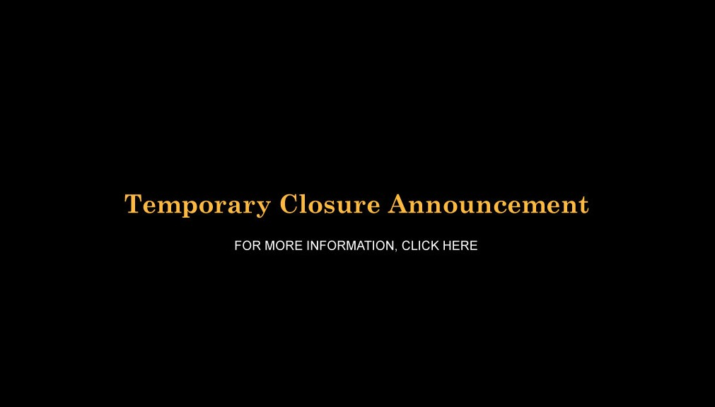 Temporary Closure Announcement For more information, click here.